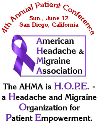 The date will soon be upon us for the American Headache and Migraine  Association's (AHMA) fourth annual conference for patients, family members,  ...